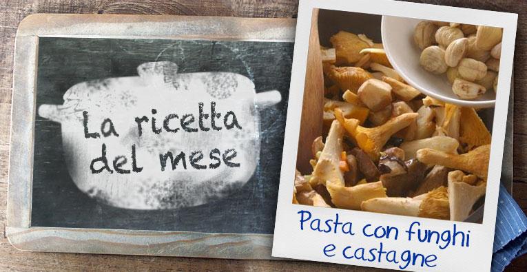la-ricetta-del-mese-pasta-con-funghi-e-castagne